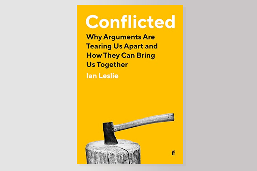 Conflicted : Why Arguments Are Tearing Us Apart and How They Can Bring Us Together