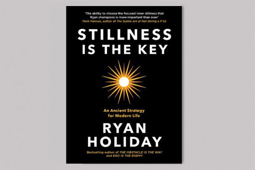 Stillness is the Key - An Ancient Strategy for Modern Life