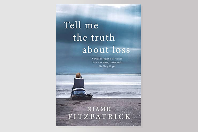 Tell Me The Truth About Loss: A Psychologist's Personal Story of Loss, Grief and Finding Hope