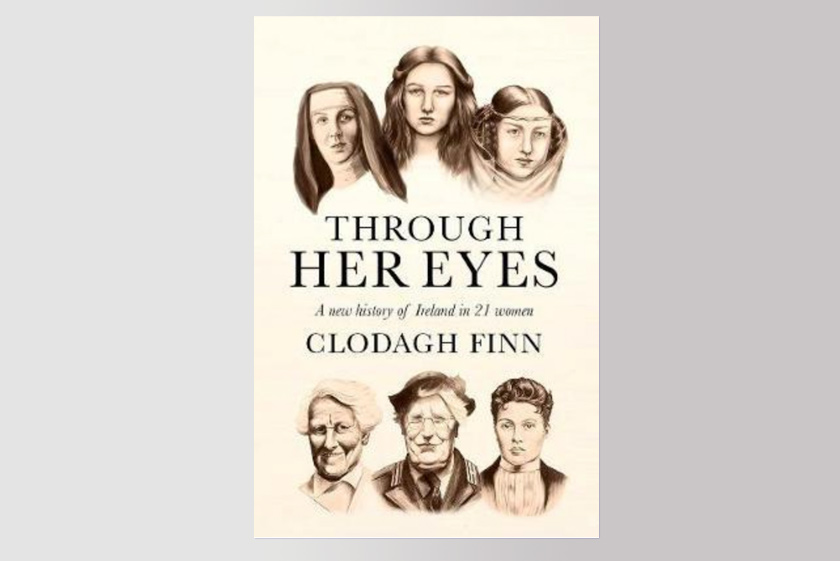 Through Her Eyes: A New History of Ireland in 21 Women