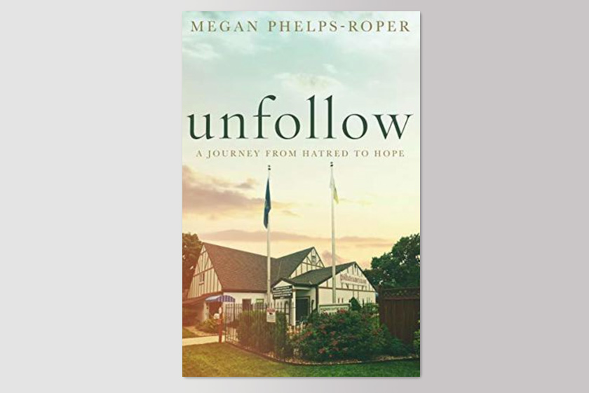Unfollow : A Journey from Hatred to Hope, leaving the Westboro Baptist Church