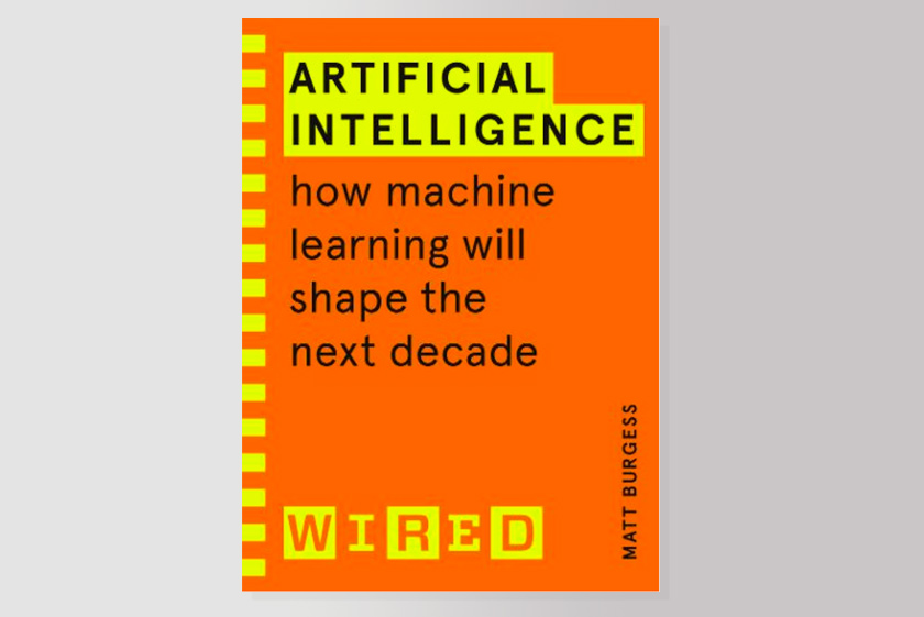 Artificial Intelligence (WIRED guides) : How Machine Learning Will Shape the Next Decade