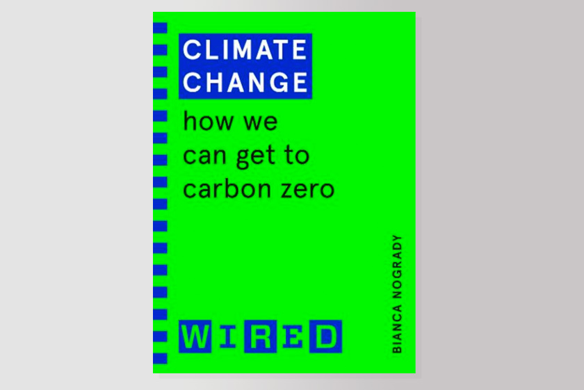 Climate Change (WIRED guides) : How We Can Get to Carbon Zero