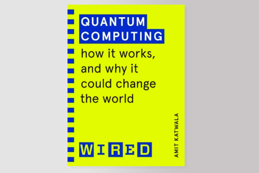 Quantum Computing (WIRED guides): How It Works and How It Could Change the World
