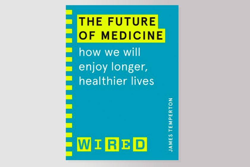 The Future of Medicine (WIRED guides) : How We Will Enjoy Longer, Healthier Lives